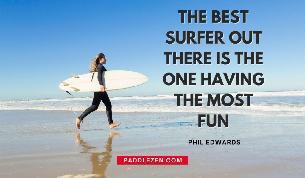 The best surfer out there is the one having the most fun - Quotes
